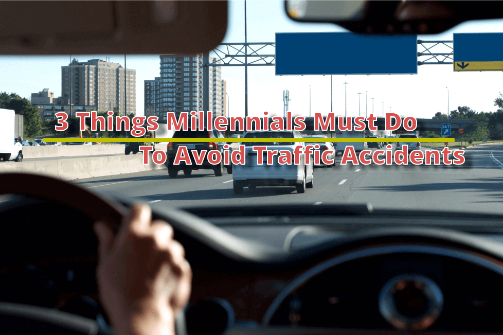 Three Things Millennials Must Do To Avoid Traffic Accidents