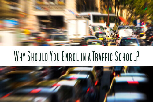 Why Should You Enrol in a Traffic School?