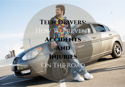 Teen Drivers: How To Prevent Accidents And Injuries On The Road