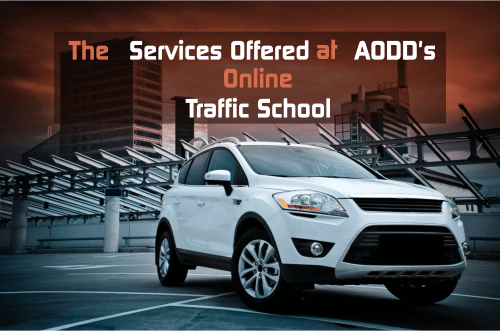 The Services Offered at AODD's Online Traffic School