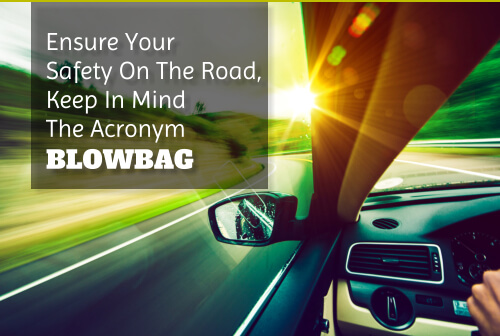 Ensure Your Safety On The Road, Keep In Mind The Acronym BLOWBAG