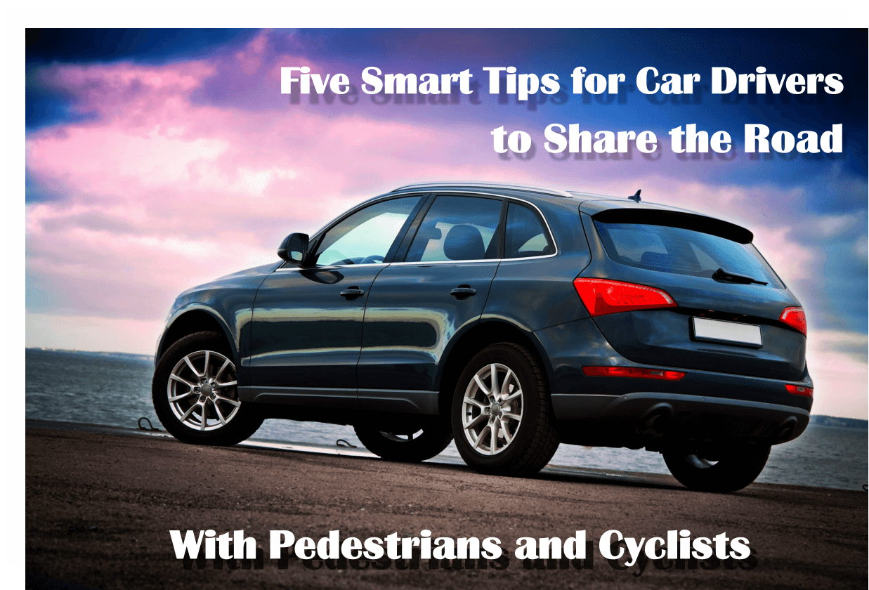 Five Smart Tips for Car Drivers to Share the Road with Pedestrians and Cyclists