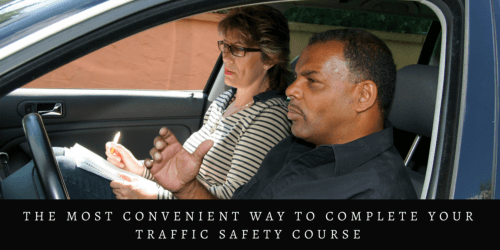 THE MOST CONVENIENT WAY TO COMPLETE YOUR TRAFFIC SAFETY COURSE